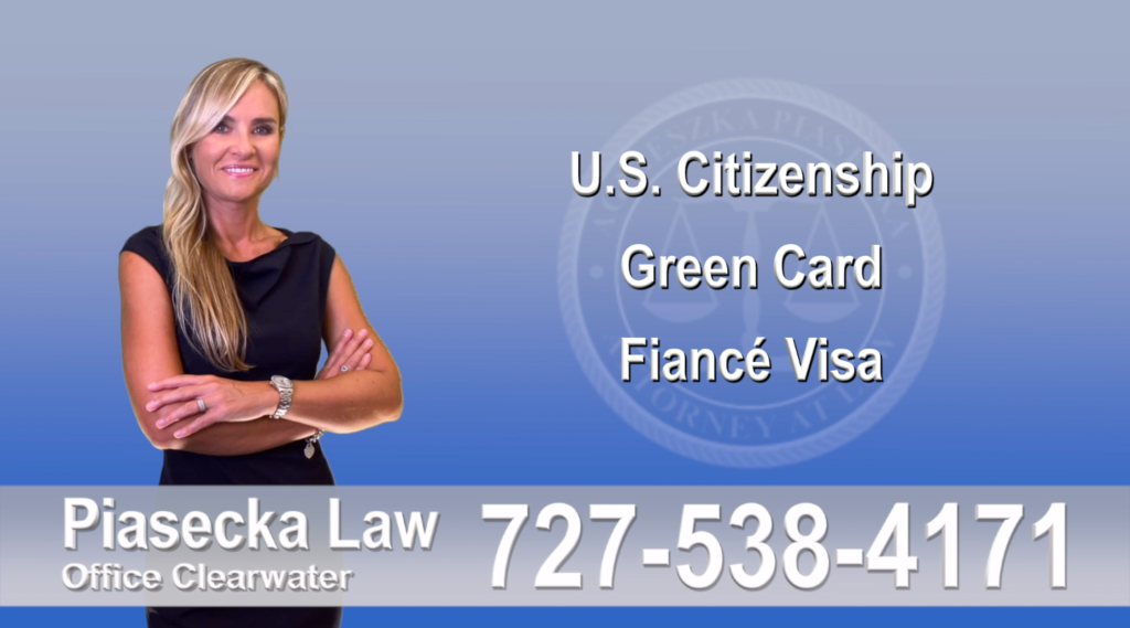 U.S. Citizenship, Green Card, Fiancé Visa, Florida, Attorney, Lawyer, Agnieszka Piasecka, Aga Piasecka, Piasecka