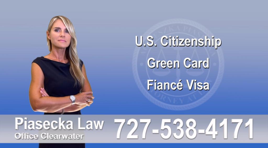 U.S. Citizenship, Green Card, Fiancé Visa, Florida, Attorney, Lawyer, Agnieszka Piasecka, Aga Piasecka, Piasecka,