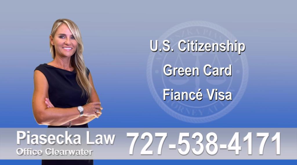 U.S. Citizenship, Green Card, Fiancé Visa, Florida, Attorney, Lawyer, Agnieszka Piasecka, Aga Piasecka, Piasecka, 7