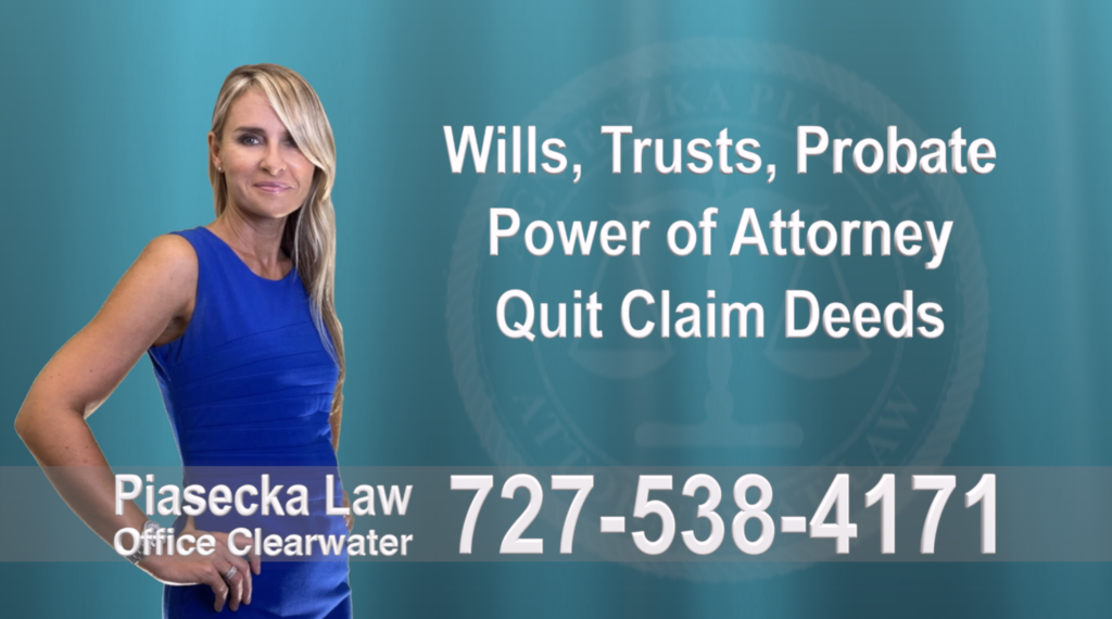 Wills, Trusts, Clearwater, Florida, Probate, Quit Claim Deeds, Power of Attorney, Attorney, Lawyer, Agnieszka Piasecka, Aga Piasecka, Piasecka