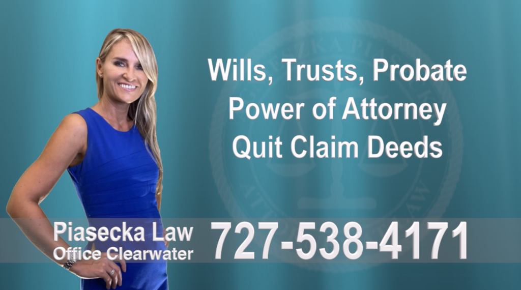 Wills, Trusts, Clearwater, Florida, Probate, Quit Claim Deeds, Power of Attorney, Attorney, Lawyer, Agnieszka Piasecka, Aga Piasecka, Piasecka,